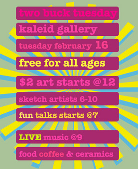 TWO BUCK Tuesday at KALEID February 16th